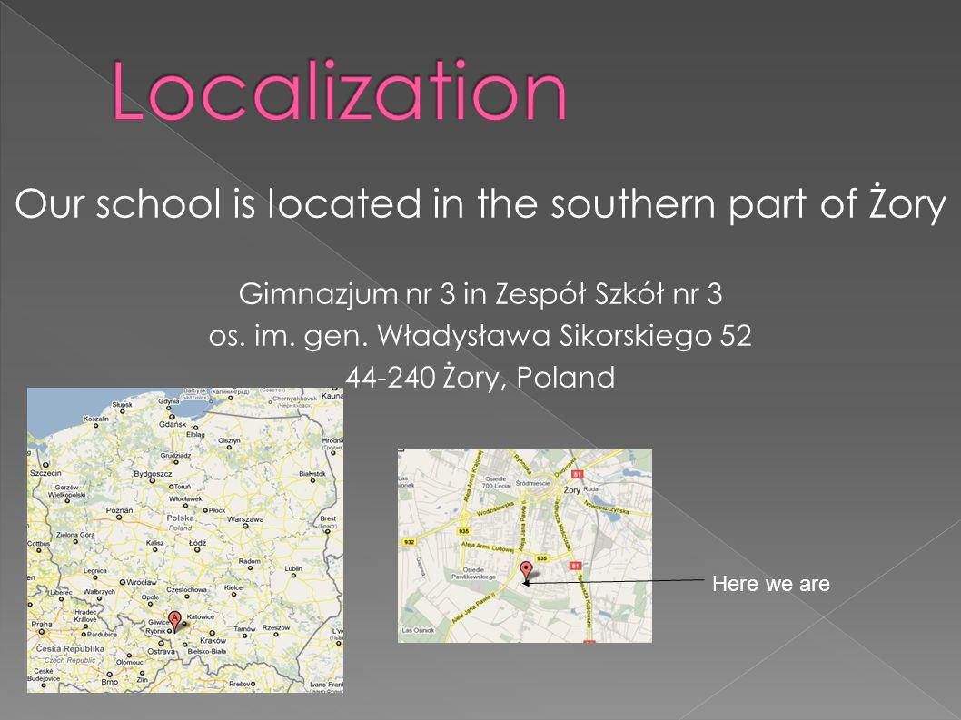Our school is located in the southern part of Żory Gimnazjum nr 3 in Zespół Szkół nr 3 os.