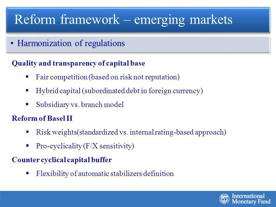 Quality and transparency of capital base Fair competition (based on risk not reputation) Hybrid capital (subordinated debt in foreign currency) Subsidiary vs.