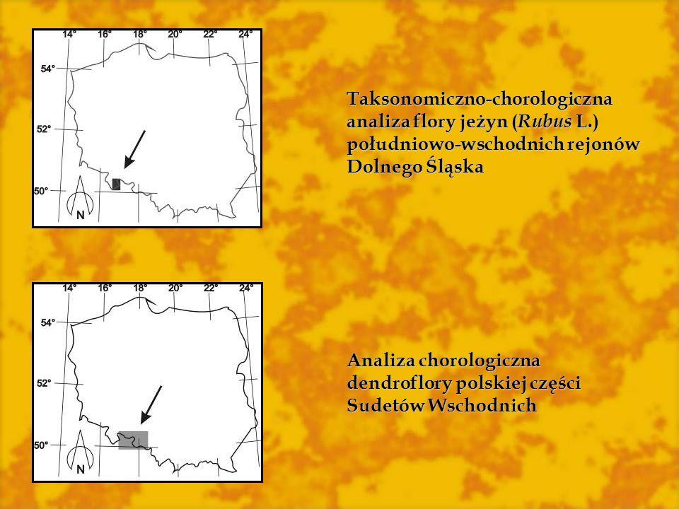 Analiza chorologiczna dendroflory polskiej części Sudetów Wschodnich Taksonomiczno-chorologiczna analiza flory jeżyn ( Rubus L.) południowo-wschodnich rejonów Dolnego Śląska
