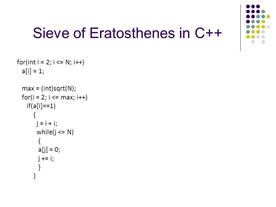 Sieve of Eratosthenes in C++ for(int i = 2; i <= N; i++) a[i] = 1; max = (int)sqrt(N); for(i = 2; i <= max; i++) if(a[i]==1) { j = i + i; while(j <= N