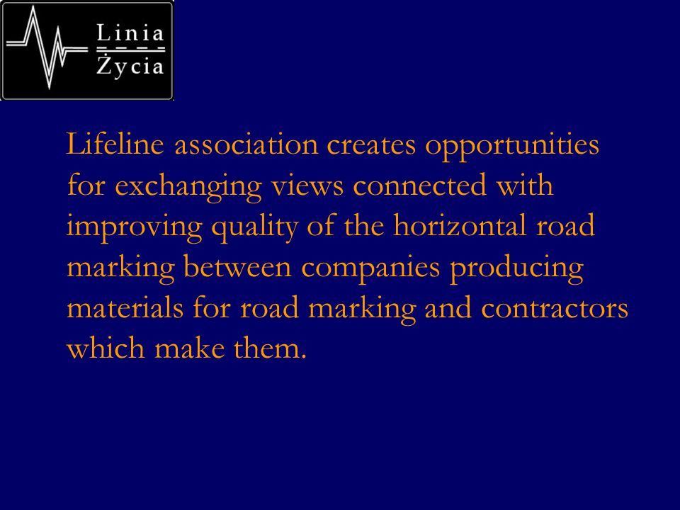 Lifeline association creates opportunities for exchanging views connected with improving quality of the horizontal road marking between companies producing materials for road marking and contractors which make them.