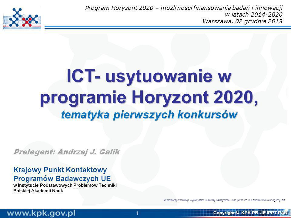 1 Copyright © KPK PB UE IPPT PAN ICT- usytuowanie w programie Horyzont 2020, tematyka pierwszych konkursów Prelegent: Andrzej J. Galik Krajowy Punkt K