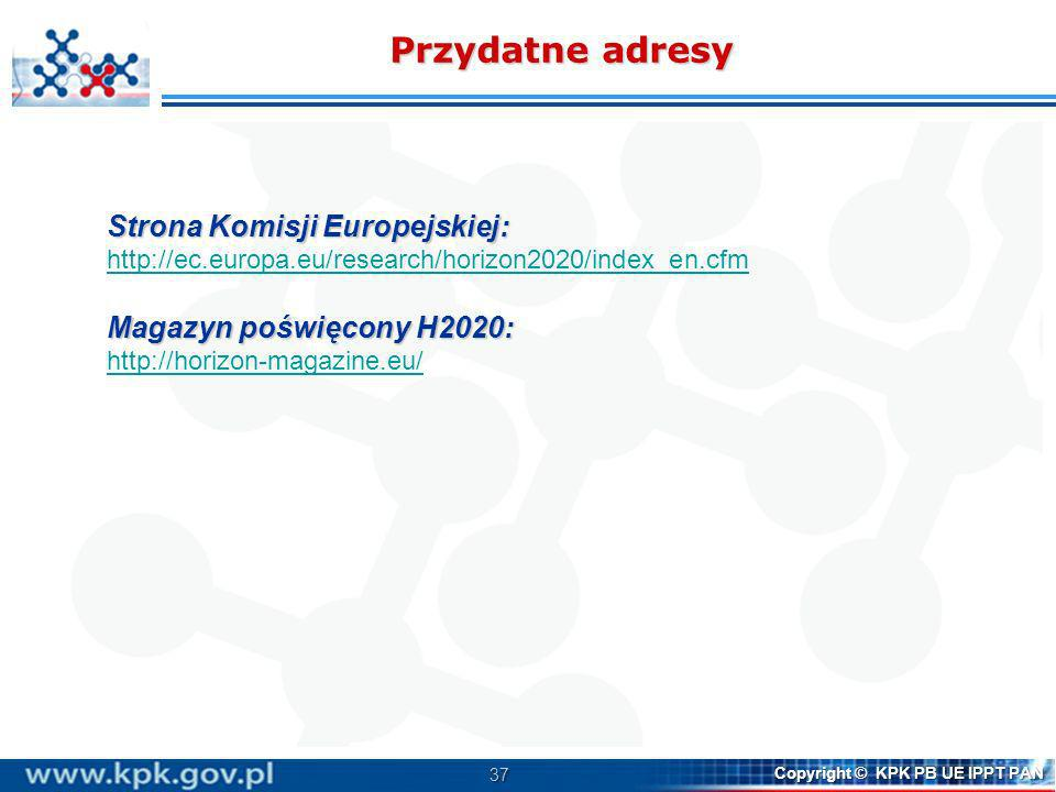 37 Copyright © KPK PB UE IPPT PAN Strona Komisji Europejskiej: http://ec.europa.eu/research/horizon2020/index_en.cfm Magazyn poświęcony H2020: http://