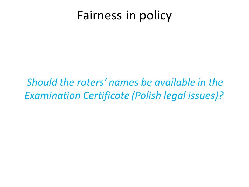 Fairness in policy Should the raters names be available in the Examination Certificate (Polish legal issues)?