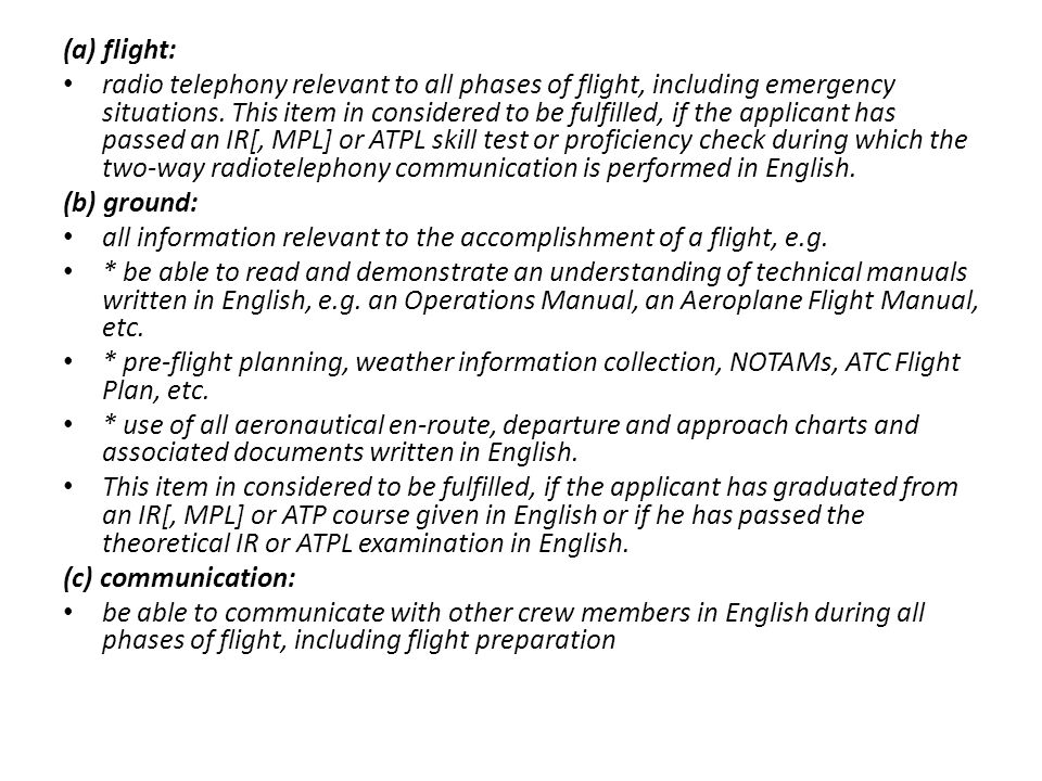 (a) flight: radio telephony relevant to all phases of flight, including emergency situations. This item in considered to be fulfilled, if the applican