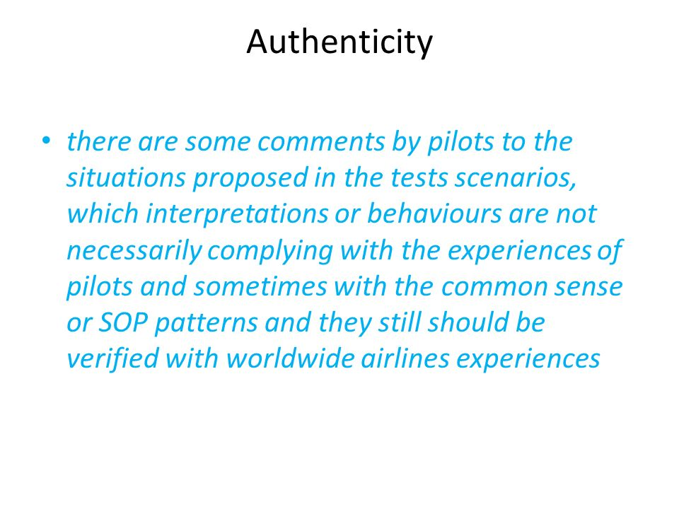 Authenticity there are some comments by pilots to the situations proposed in the tests scenarios, which interpretations or behaviours are not necessar