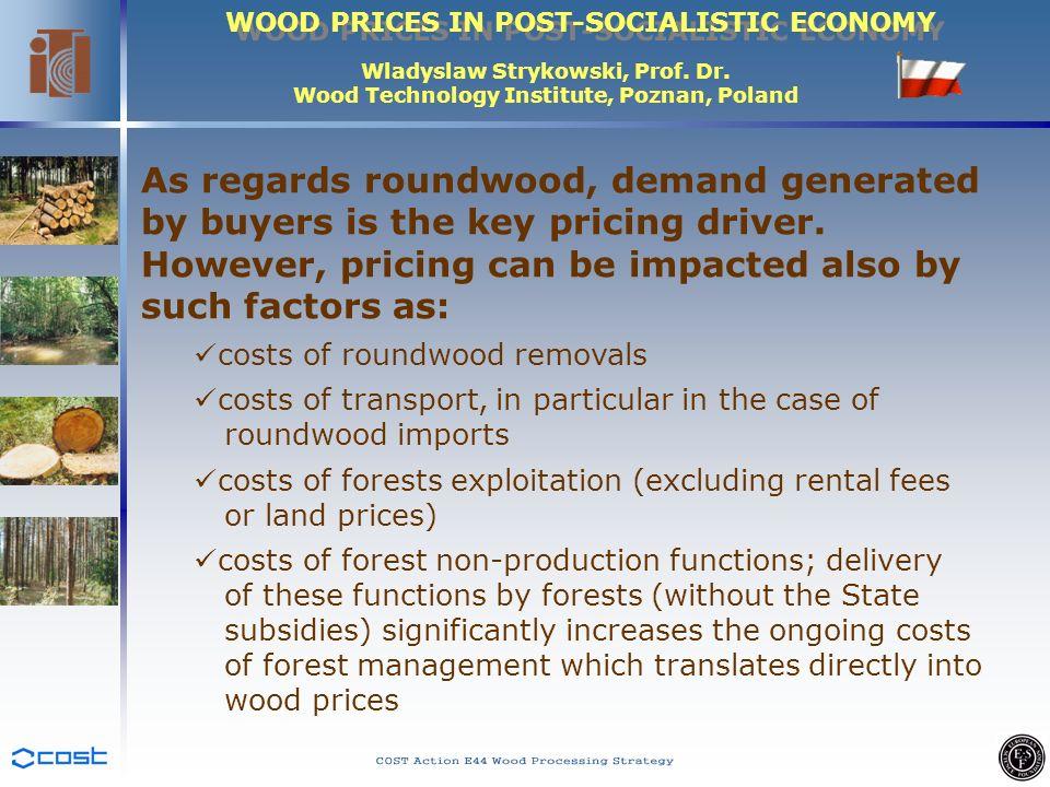 WOOD PRICES IN POST-SOCIALISTIC ECONOMY Wladyslaw Strykowski, Prof. Dr. Wood Technology Institute, Poznan, Poland As regards roundwood, demand generat
