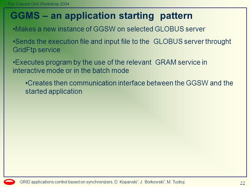 22 GRID applications control based on synchronizers, D. Kopanski *, J. Borkowski *, M. Tudruj The Cracow Grid Workshop 2004 GGMS – an application star