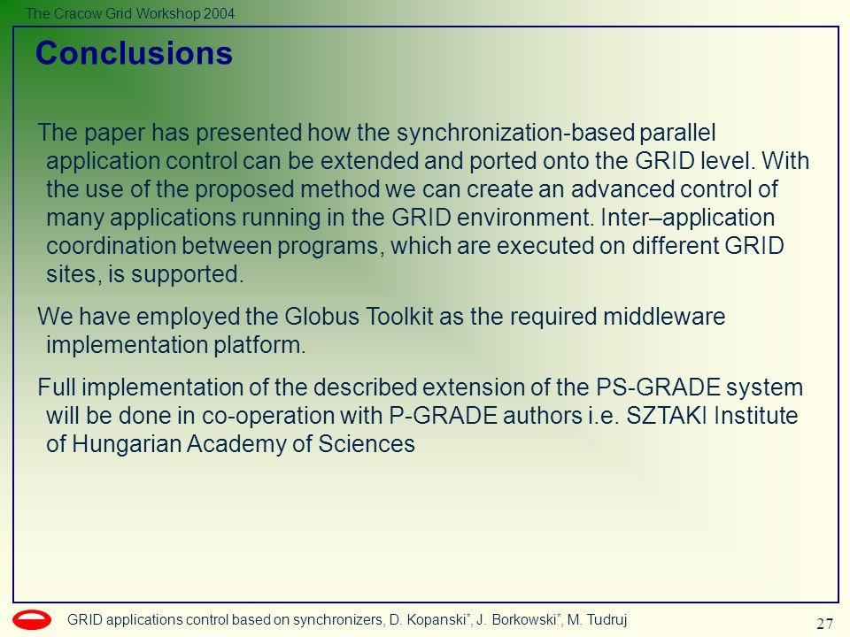 27 GRID applications control based on synchronizers, D. Kopanski *, J. Borkowski *, M. Tudruj The Cracow Grid Workshop 2004 The paper has presented ho