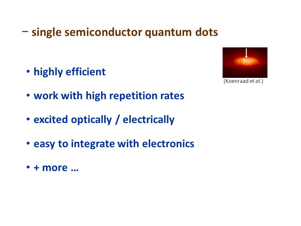 highly efficient work with high repetition rates excited optically / electrically easy to integrate with electronics + more … single semiconductor qua