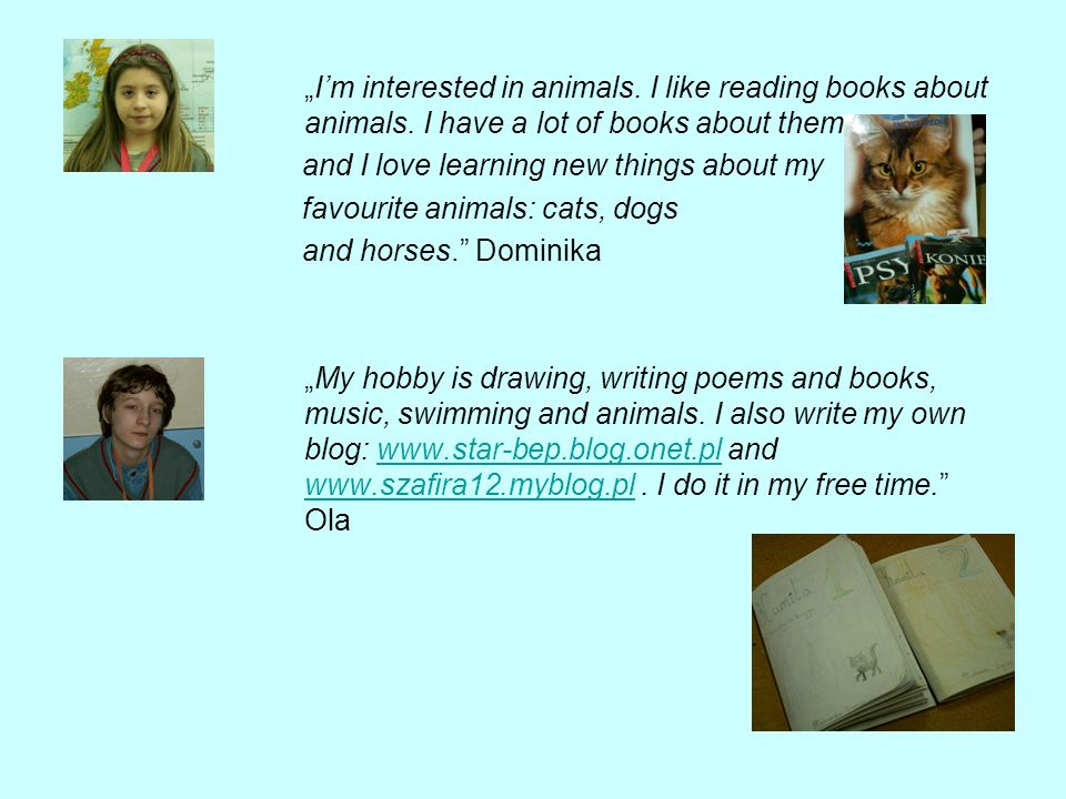 Im interested in animals. I like reading books about animals.