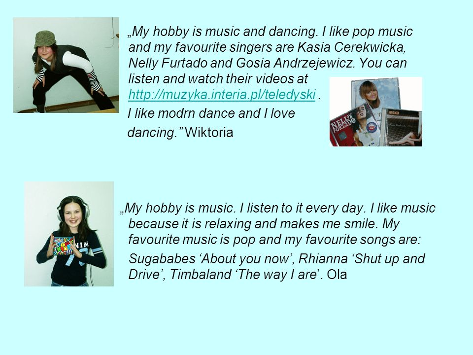 My hobby is music and dancing.