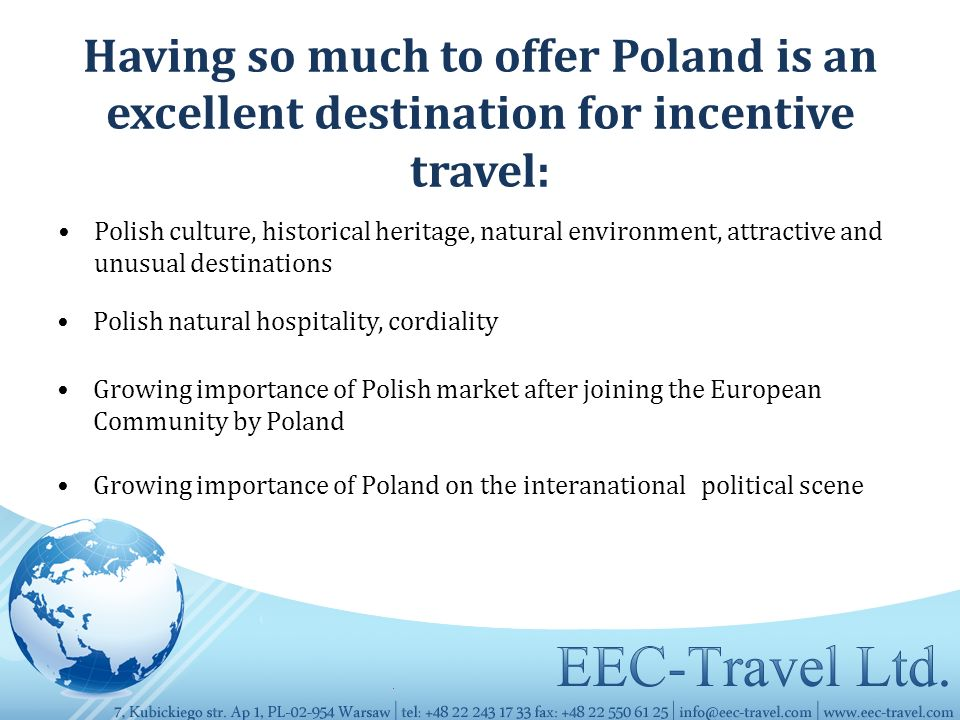 Having so much to offer Poland is an excellent destination for incentive travel: Polish culture, historical heritage, natural environment, attractive and unusual destinations Polish natural hospitality, cordiality