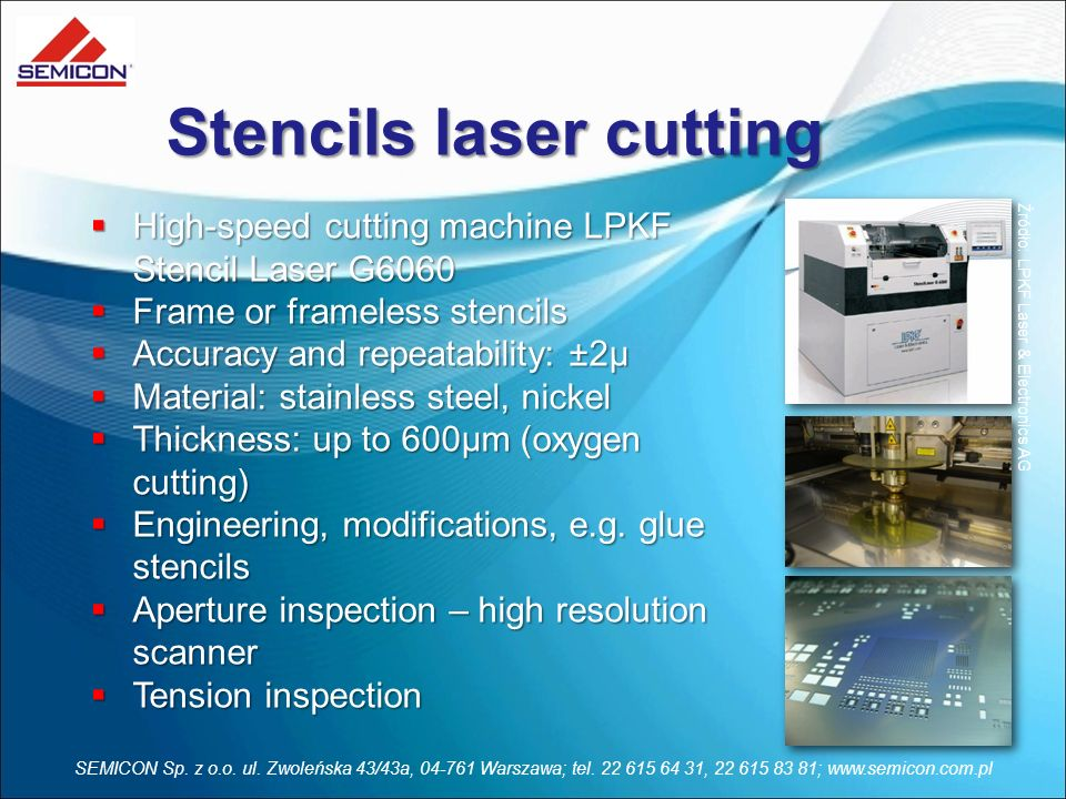 SEMICON Sp. z o.o. ul. Zwoleńska 43/43a, 04-761 Warszawa; tel. 22 615 64 31, 22 615 83 81; www.semicon.com.pl Stencils laser cutting High-speed cuttin