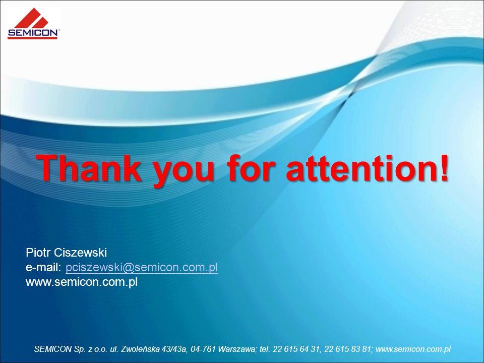 SEMICON Sp. z o.o. ul. Zwoleńska 43/43a, 04-761 Warszawa; tel. 22 615 64 31, 22 615 83 81; www.semicon.com.pl Thank you for attention! Piotr Ciszewski