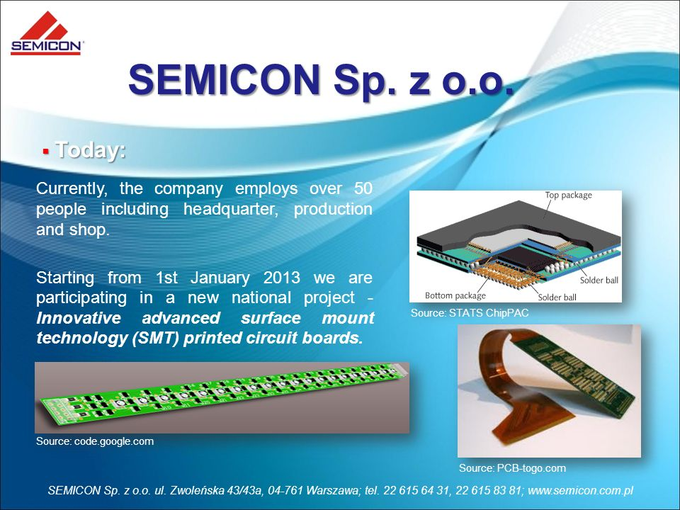 SEMICON Sp. z o.o. ul. Zwoleńska 43/43a, 04-761 Warszawa; tel. 22 615 64 31, 22 615 83 81; www.semicon.com.pl Currently, the company employs over 50 p