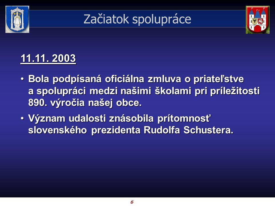 6 Začiatok spolupráce 11.11. 2003 Bola podpísaná oficiálna zmluva o priateľstve a spolupráci medzi našimi školami pri príležitosti 890. výročia našej