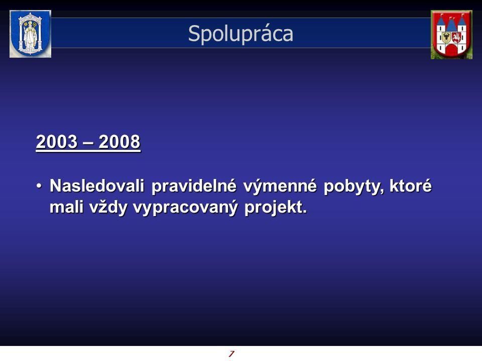 7 Spolupráca 2003 – 2008 Nasledovali pravidelné výmenné pobyty, ktoré mali vždy vypracovaný projekt.Nasledovali pravidelné výmenné pobyty, ktoré mali