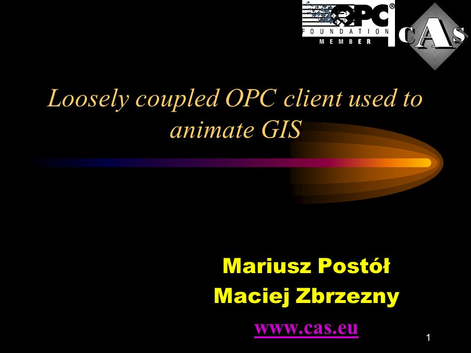 1 Loosely coupled OPC client used to animate GIS Mariusz Postół Maciej Zbrzezny www.cas.eu