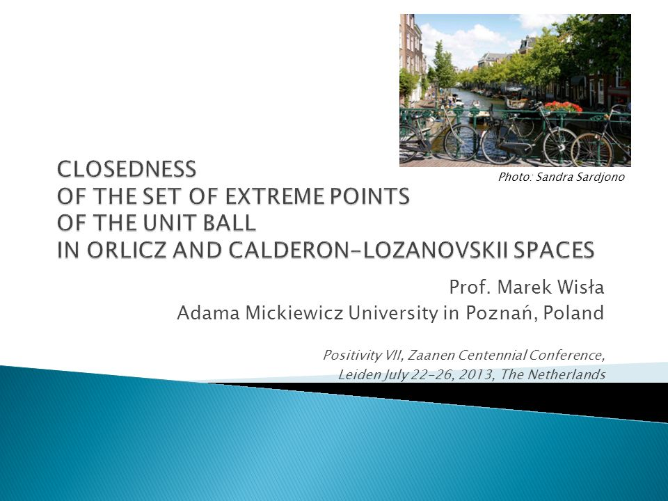 Prof. Marek Wisła Adama Mickiewicz University in Poznań, Poland Positivity VII, Zaanen Centennial Conference, Leiden July 22-26, 2013, The Netherlands