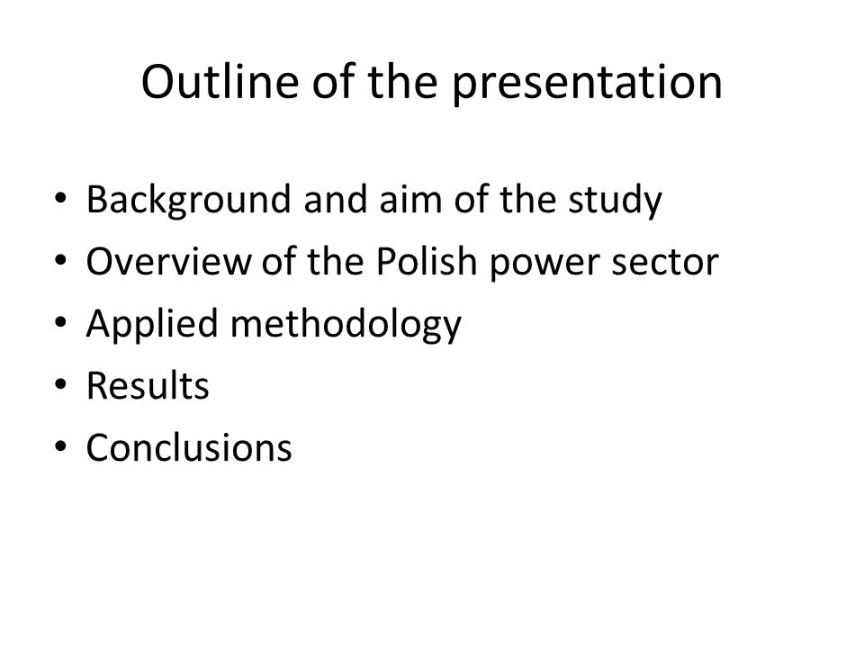 Outline of the presentation Background and aim of the study Overview of the Polish power sector Applied methodology Results Conclusions