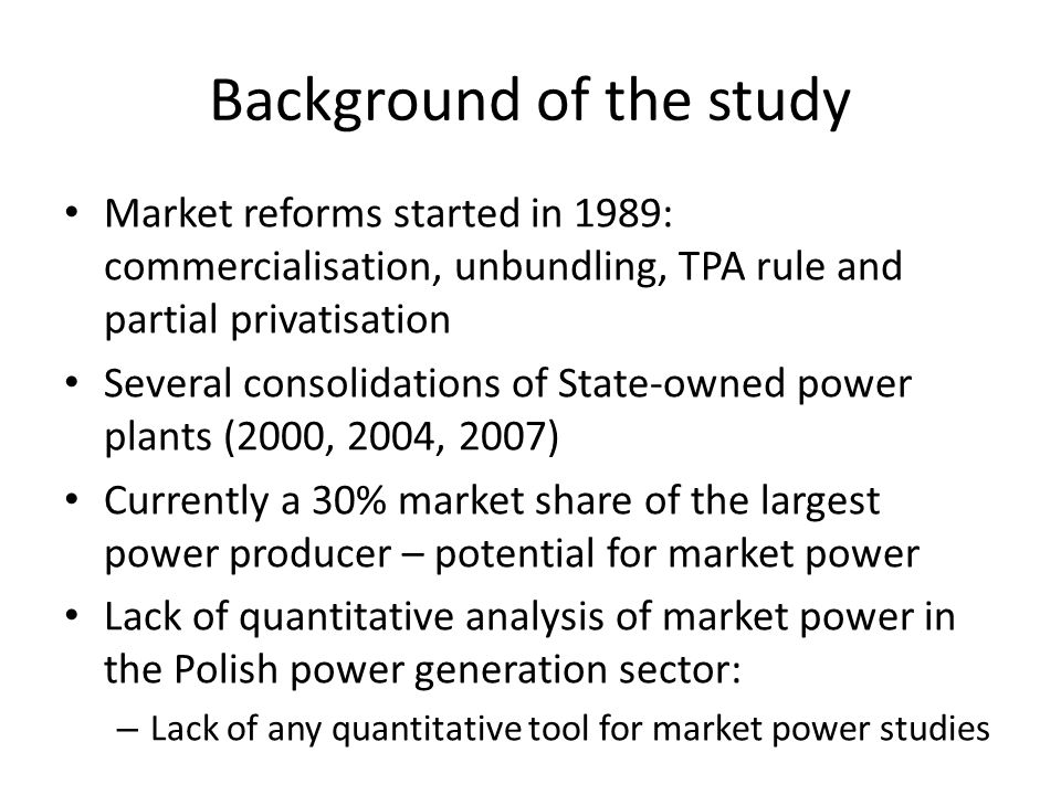 Aim of the study To develop a game theory-based market equilibrium model of the Polish power generation sector To carry out an analysis of market power in the Polish power generation sector based on modelling approach