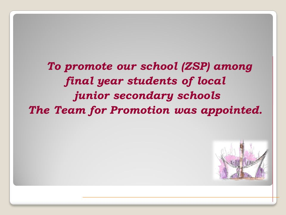 To promote our school (ZSP) among final year students of local junior secondary schools The Team for Promotion was appointed.