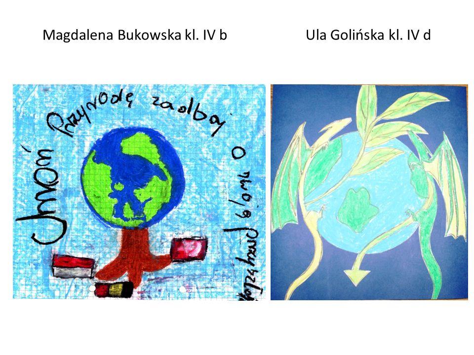 Magdalena Bukowska kl. IV b Ula Golińska kl. IV d