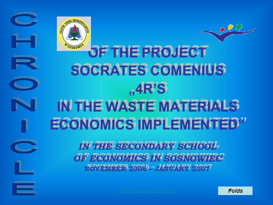 OF THE PROJECT SOCRATES COMENIUS 4RS IN THE WASTE MATERIALS ECONOMICS IMPLEMENTED IN THE SECONDARY SCHOOL OF ECONOMICS IN SOSNOWIEC NOVEMBER 2006 – JA