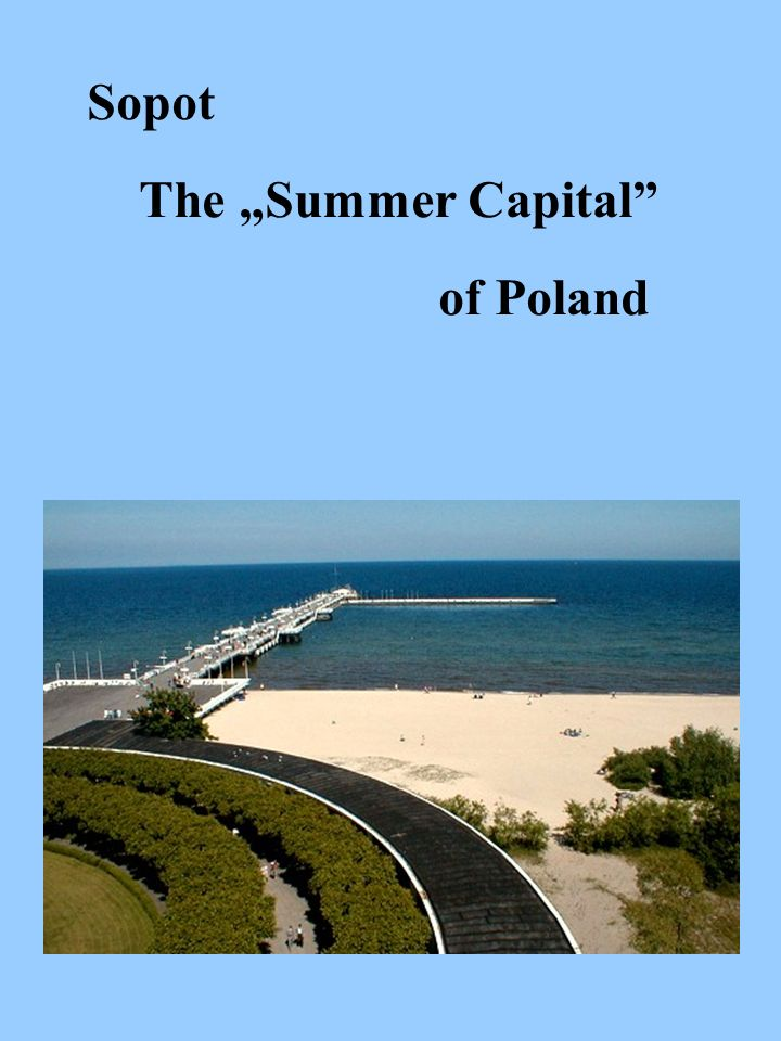 Sopot The Summer Capital of Poland