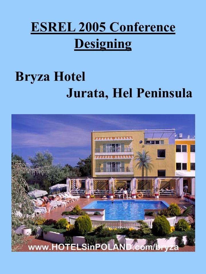 ESREL 2005 Conference Designing Bryza Hotel Jurata, Hel Peninsula