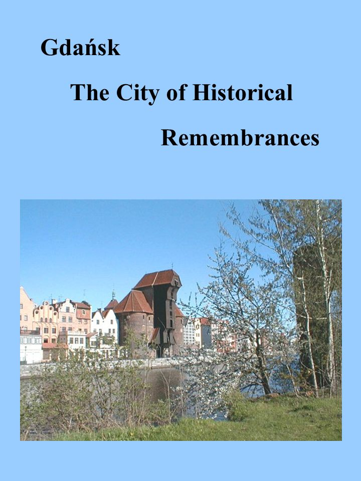 Gdańsk The City of Historical Remembrances