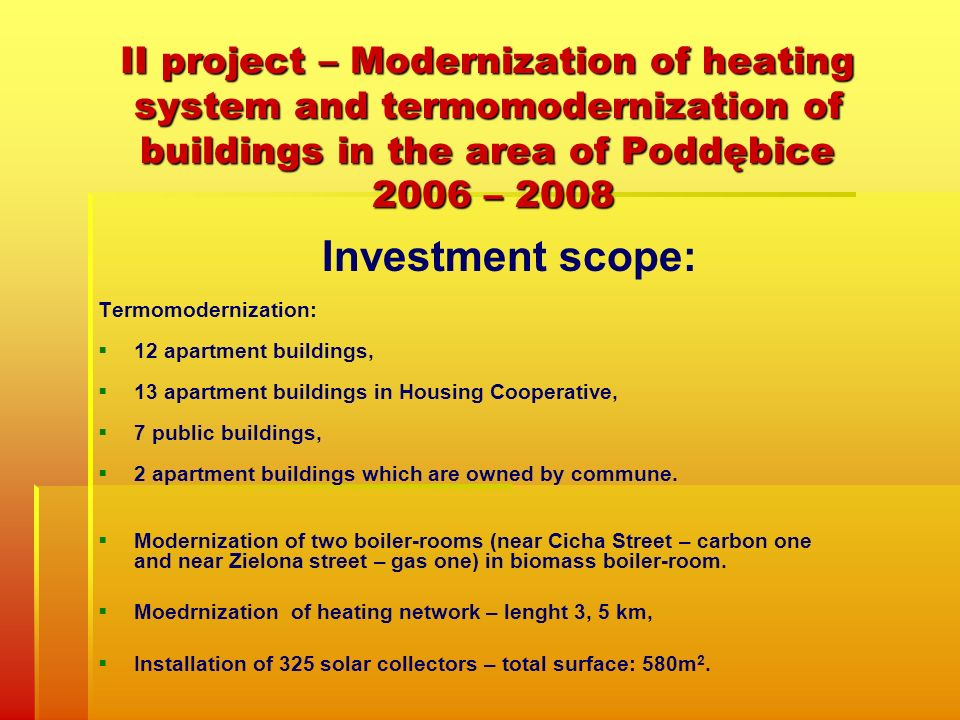 II project – Modernization of heating system and termomodernization of buildings in the area of Poddębice 2006 – 2008 Investment scope: Termomoderniza