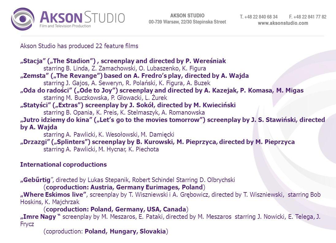 Akson Studio has produced 22 feature films Stacja (The Stadion), screenplay and directed by P. Wereśniak starring B. Linda, Z. Zamachowski, O. Lubasze