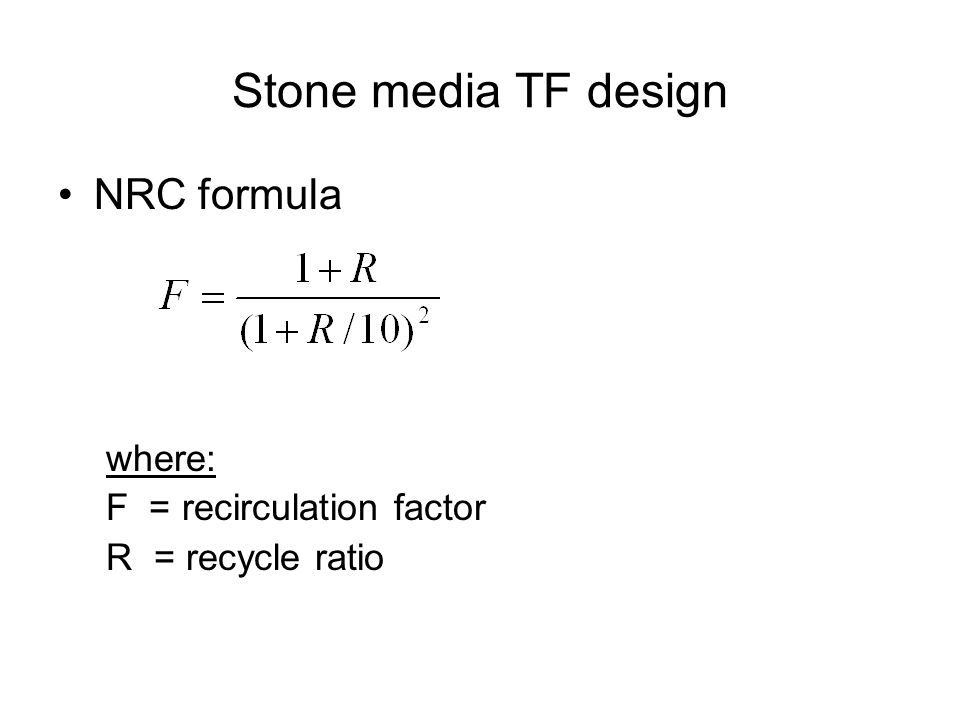 Stone media TF design NRC formula where: F = recirculation factor R = recycle ratio