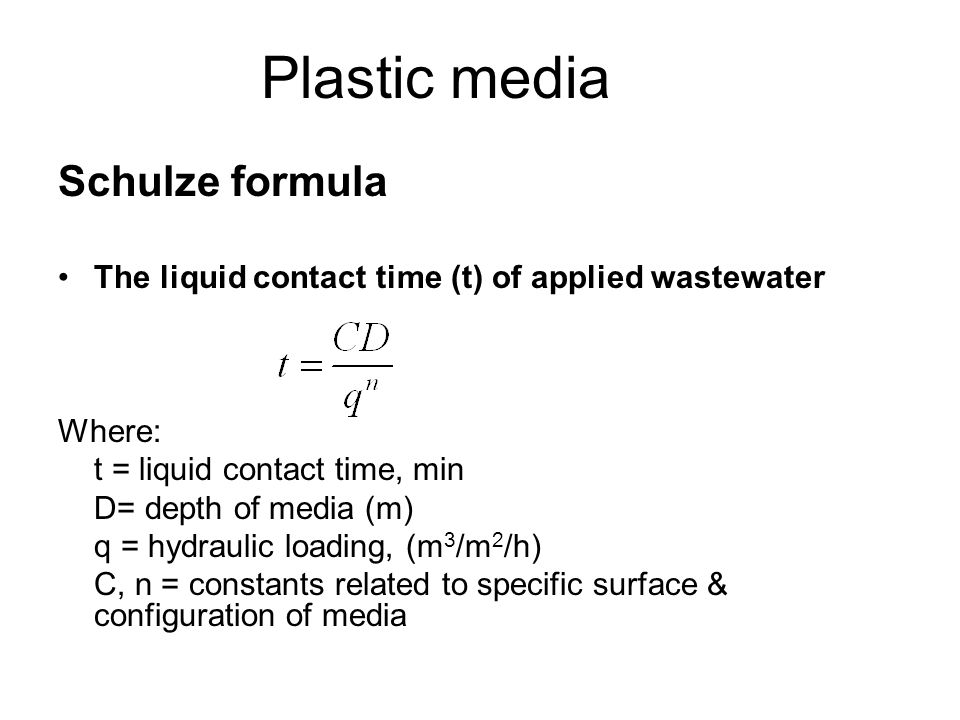 Schulze formula The liquid contact time (t) of applied wastewater Where: t = liquid contact time, min D= depth of media (m) q = hydraulic loading, (m