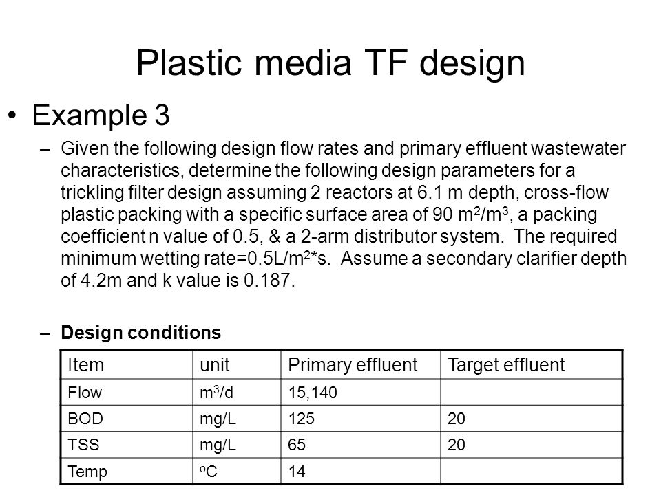 Plastic media TF design Example 3 –Given the following design flow rates and primary effluent wastewater characteristics, determine the following desi