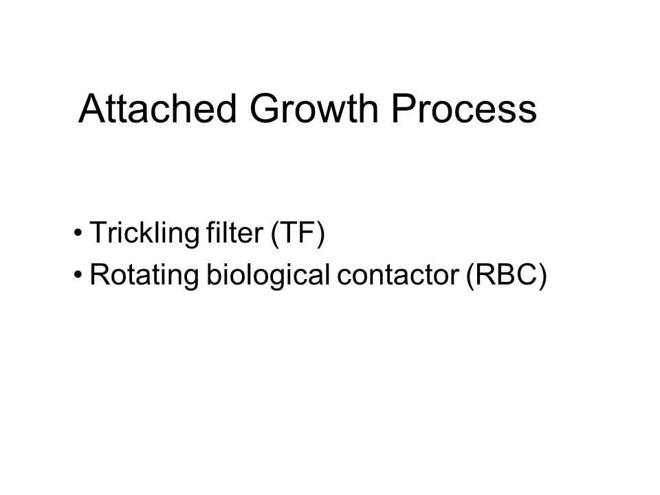 Attached Growth Process Trickling filter (TF) Rotating biological contactor (RBC)
