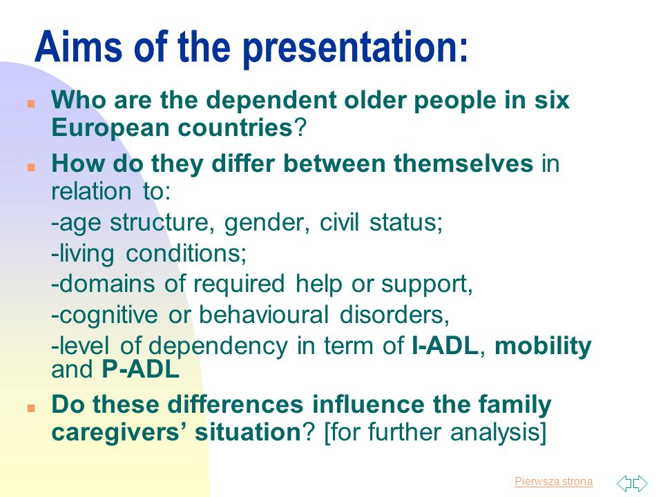 Pierwsza strona Aims of the presentation: n Who are the dependent older people in six European countries.