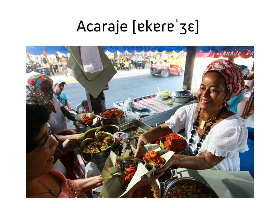 Acaraje [ɐkɐɾɐˈʒɛ]