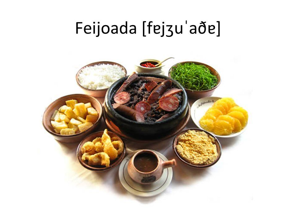 Feijoada [fɐjʒuˈaðɐ]