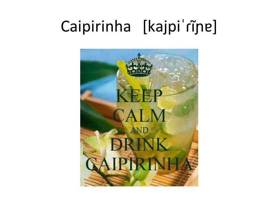 Caipirinha [kajpiˈɾĩɲɐ]
