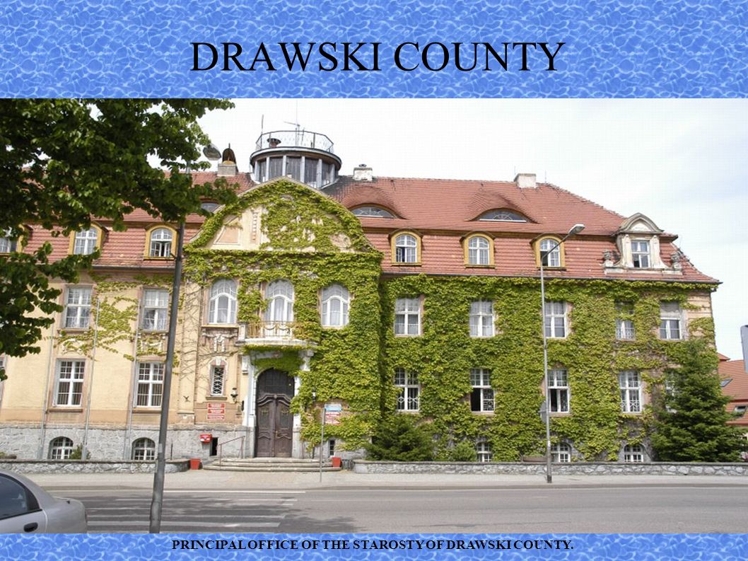 DRAWSKI COUNTY PRINCIPAL OFFICE OF THE STAROSTY OF DRAWSKI COUNTY.
