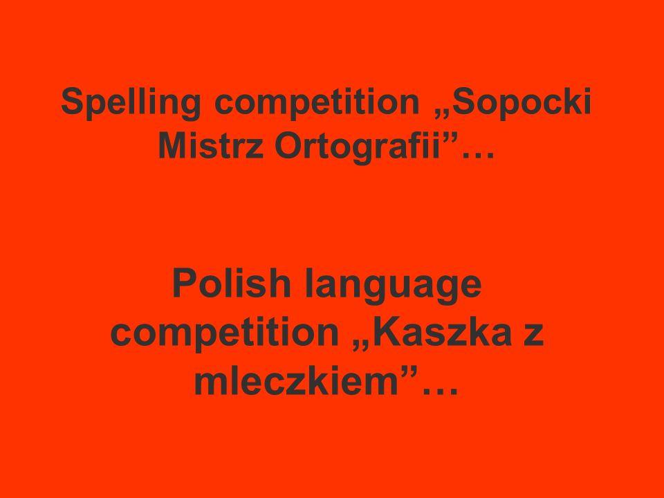Spelling competition Sopocki Mistrz Ortografii… Polish language competition Kaszka z mleczkiem…
