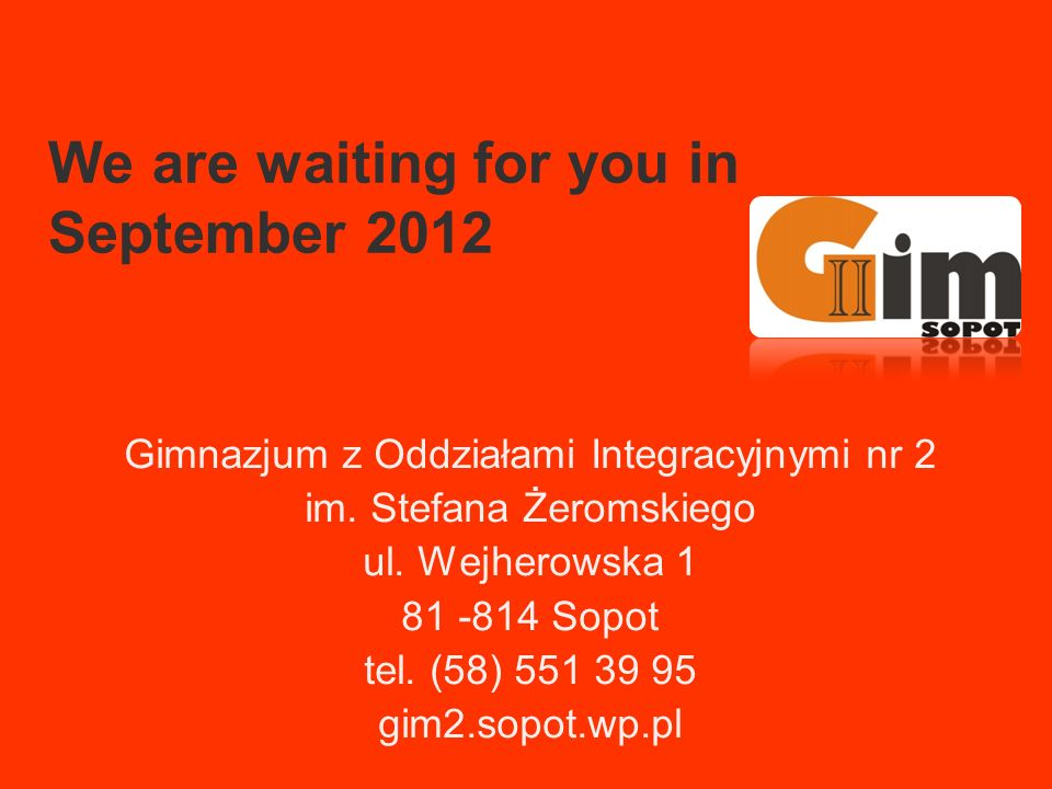 We are waiting for you in September 2012 Gimnazjum z Oddziałami Integracyjnymi nr 2 im.