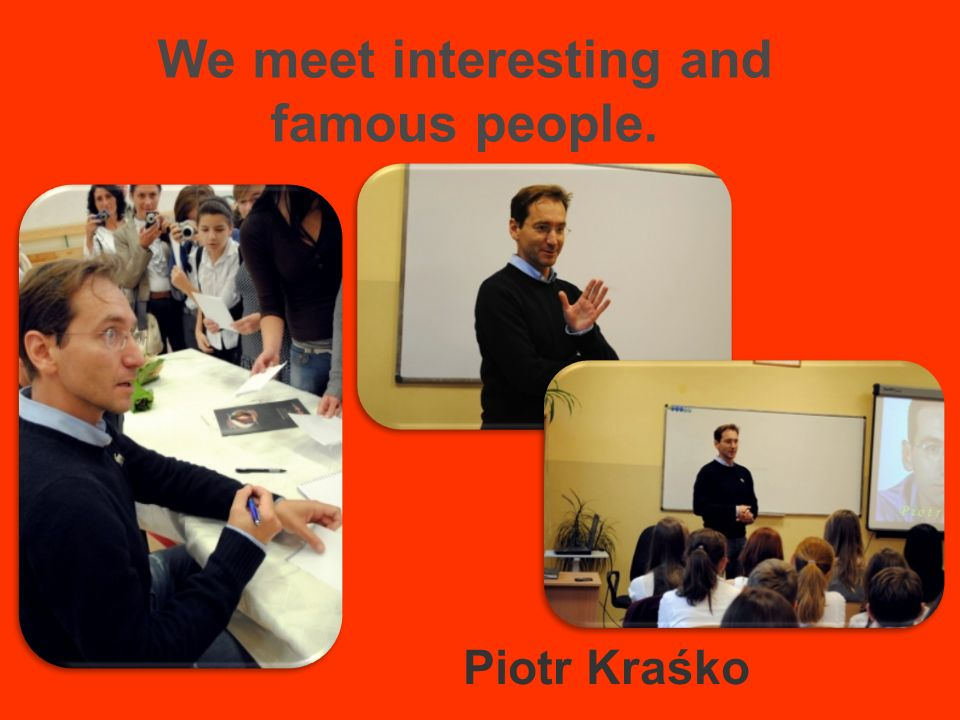 We meet interesting and famous people. Piotr Kraśko