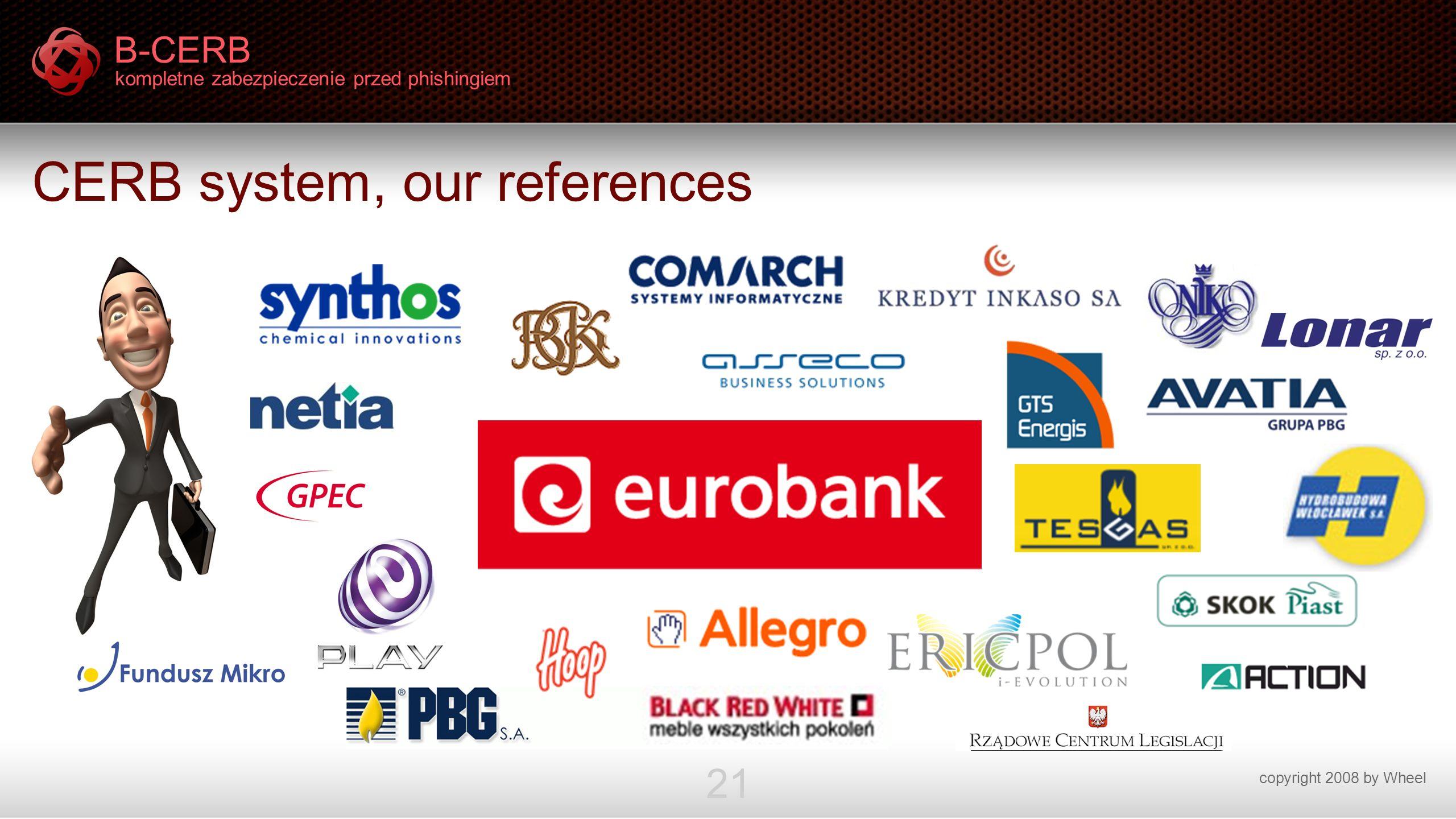 B-CERB kompletne zabezpieczenie przed phishingiem copyright 2008 by Wheel 21 CERB system, our references