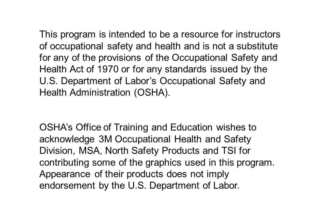 This program is intended to be a resource for instructors of occupational safety and health and is not a substitute for any of the provisions of the Occupational Safety and Health Act of 1970 or for any standards issued by the U.S.