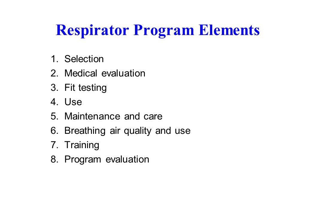 Respirator Program Elements 1.Selection 2. Medical evaluation 3.