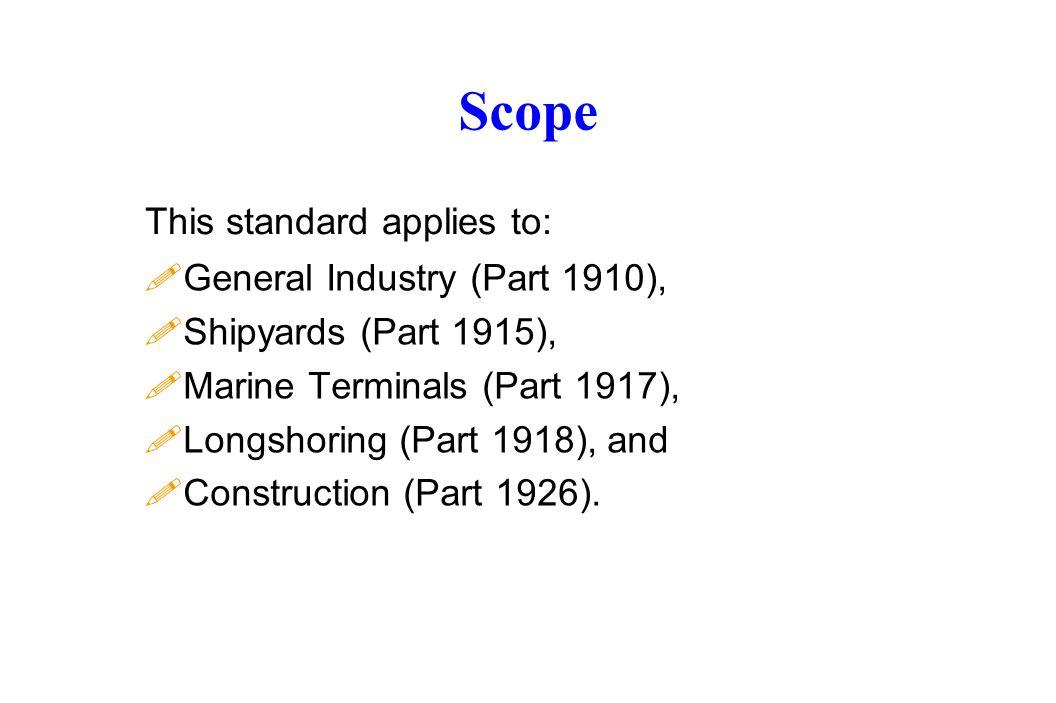 Scope !General Industry (Part 1910), !Shipyards (Part 1915), !Marine Terminals (Part 1917), !Longshoring (Part 1918), and !Construction (Part 1926).